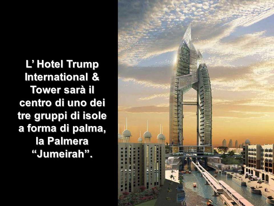 L Hotel Trump International & Tower sarà il centro di uno dei tre gruppi di isole a forma di palma, la Palmera Jumeirah.