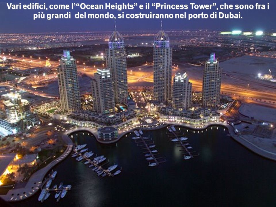 Nel porto di Dubai è in programma la costruzione di più di 200 grattacieli. Sarà il più grande complesso di grattacieli sulla Terra. La prima fase di