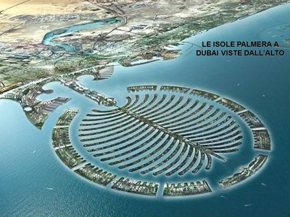 È stato tutto costruito negli ultimi 5 anni, comprese le fantastiche isole a forma di palme.