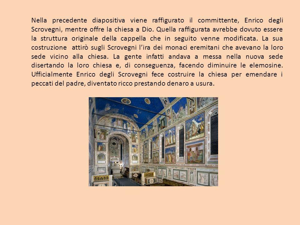 Nella precedente diapositiva viene raffigurato il committente, Enrico degli Scrovegni, mentre offre la chiesa a Dio. Quella raffigurata avrebbe dovuto