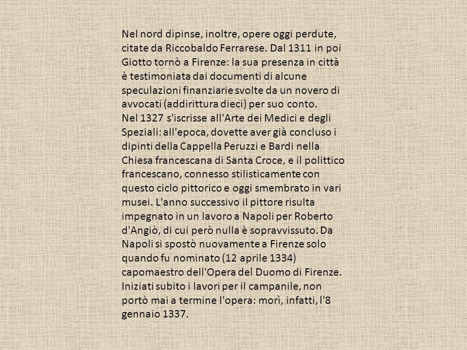 Nel nord dipinse, inoltre, opere oggi perdute, citate da Riccobaldo Ferrarese. Dal 1311 in poi Giotto tornò a Firenze: la sua presenza in città è test