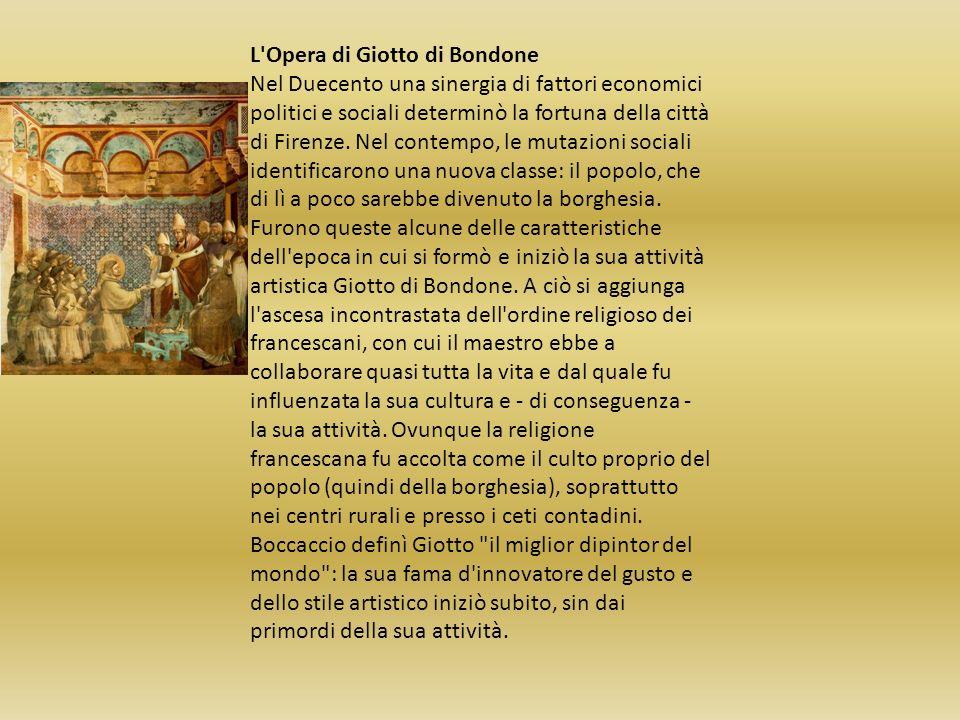 L'Opera di Giotto di Bondone Nel Duecento una sinergia di fattori economici politici e sociali determinò la fortuna della città di Firenze. Nel contem