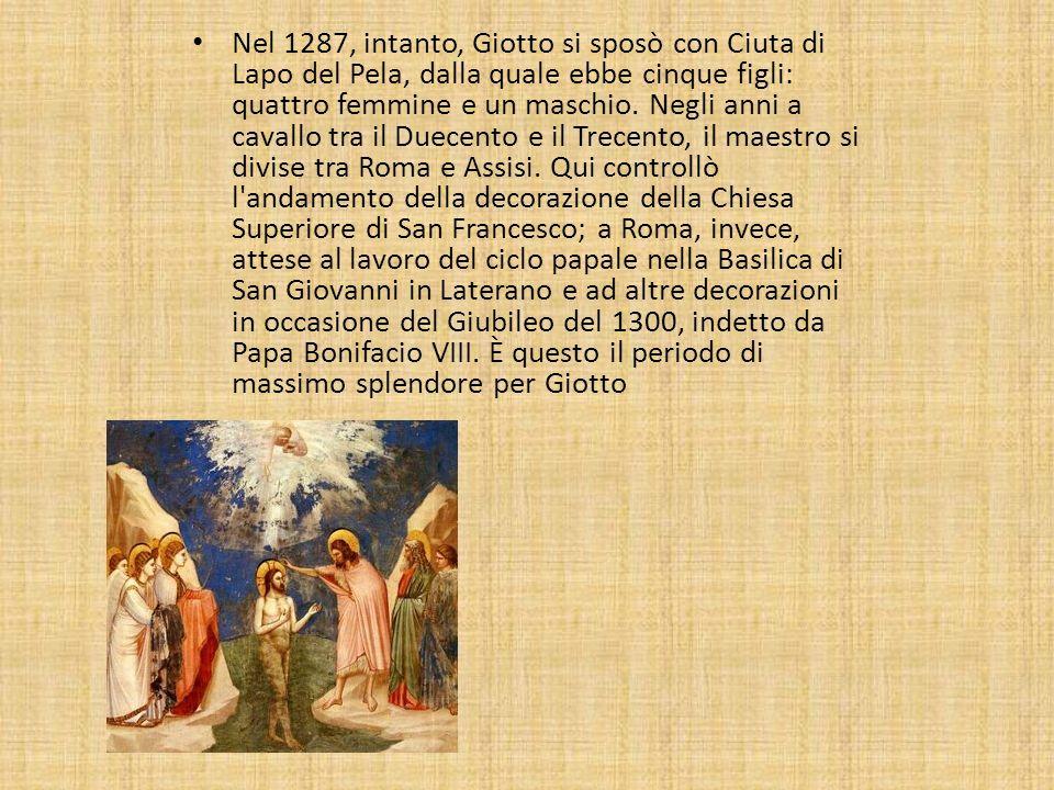 Nel 1287, intanto, Giotto si sposò con Ciuta di Lapo del Pela, dalla quale ebbe cinque figli: quattro femmine e un maschio. Negli anni a cavallo tra i
