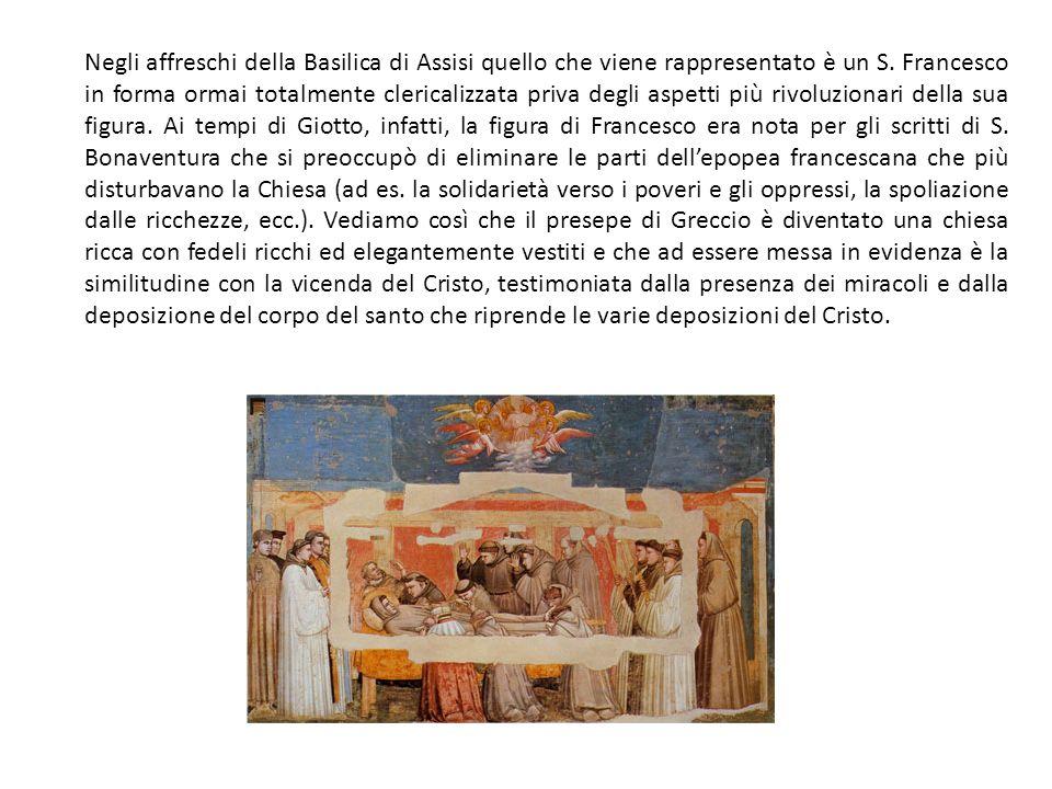 Negli affreschi della Basilica di Assisi quello che viene rappresentato è un S. Francesco in forma ormai totalmente clericalizzata priva degli aspetti