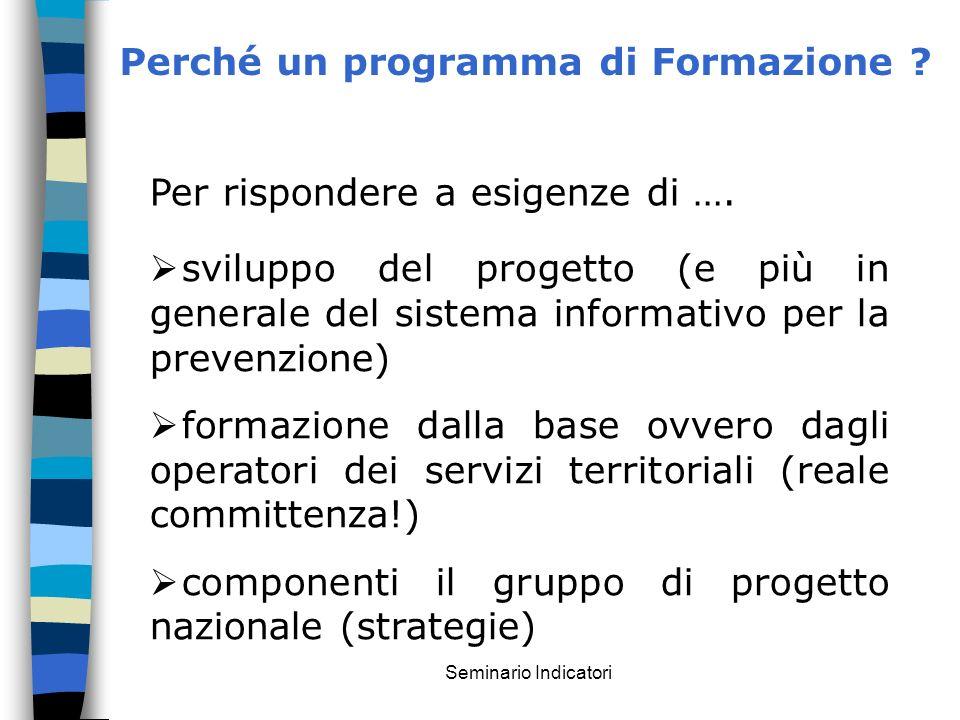 Seminario Indicatori Perché un programma di Formazione ? sviluppo del progetto (e più in generale del sistema informativo per la prevenzione) formazio