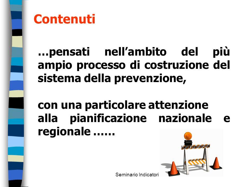 Seminario Indicatori …pensati nellambito del più ampio processo di costruzione del sistema della prevenzione, con una particolare attenzione alla pian