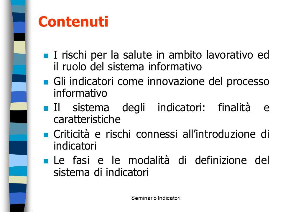 Seminario Indicatori n I rischi per la salute in ambito lavorativo ed il ruolo del sistema informativo n Gli indicatori come innovazione del processo
