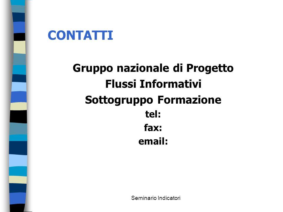 Seminario Indicatori CONTATTI Gruppo nazionale di Progetto Flussi Informativi Sottogruppo Formazione tel: fax: email: