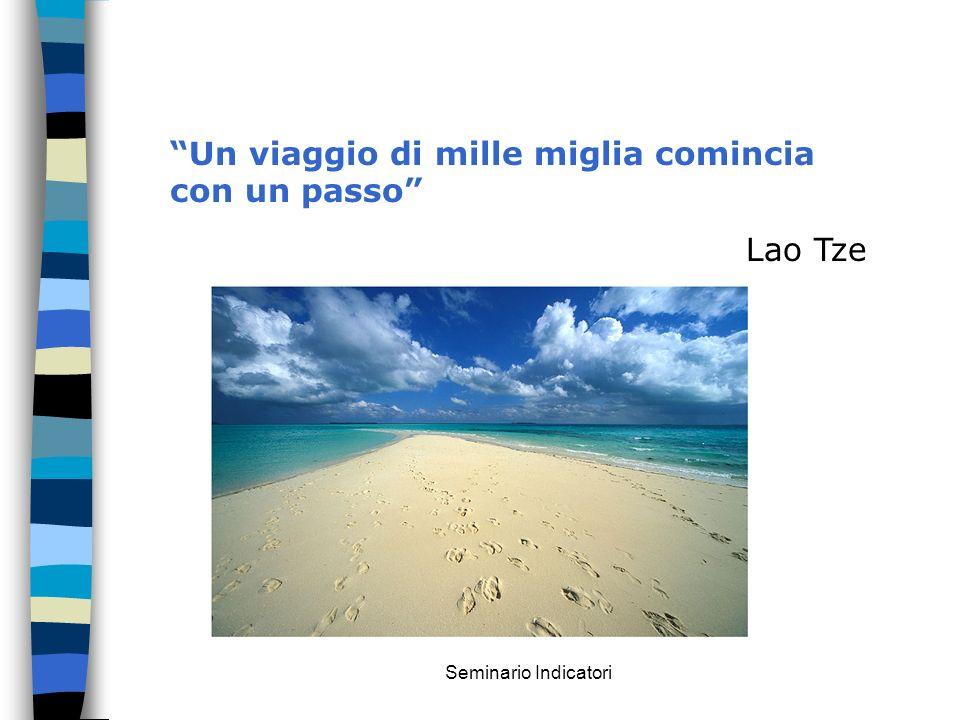 Seminario Indicatori Un viaggio di mille miglia comincia con un passo Lao Tze