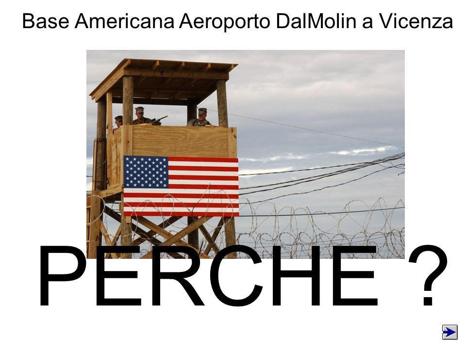 PERCHE ? Base Americana Aeroporto DalMolin a Vicenza