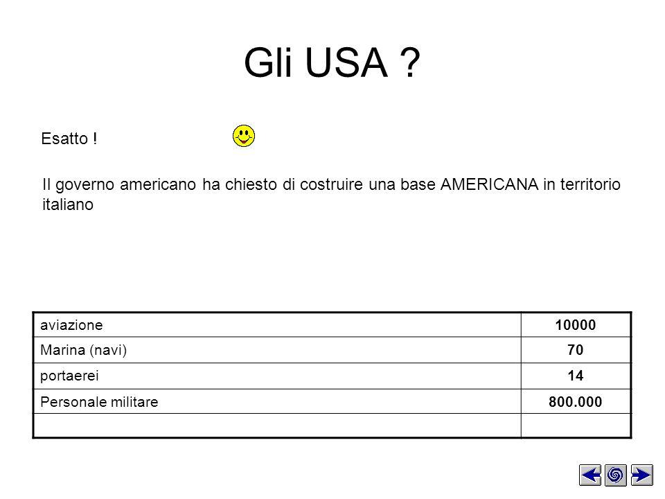 Il governo americano ha chiesto di costruire una base AMERICANA in territorio italiano Gli USA .