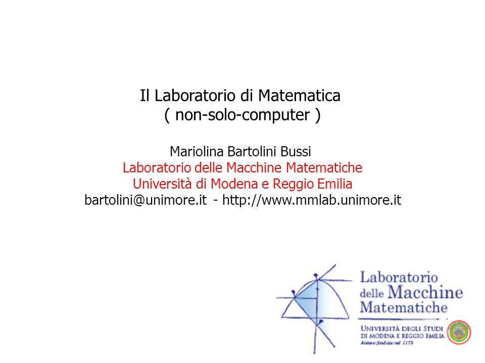 Il Laboratorio di Matematica ( non-solo-computer ) Mariolina Bartolini Bussi Laboratorio delle Macchine Matematiche Università di Modena e Reggio Emil