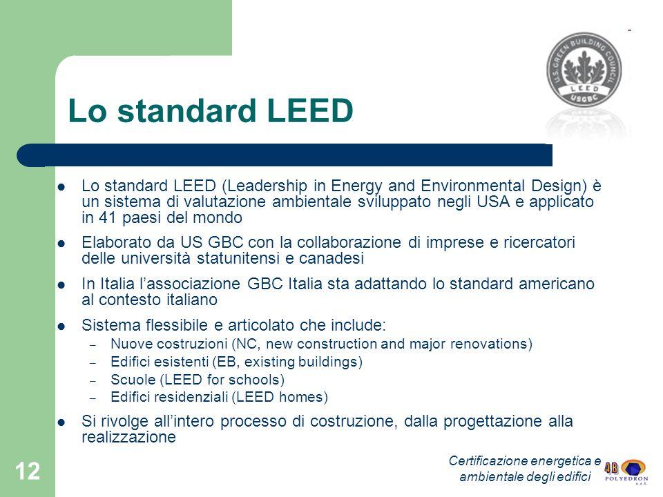 12 Lo standard LEED Lo standard LEED (Leadership in Energy and Environmental Design) è un sistema di valutazione ambientale sviluppato negli USA e app