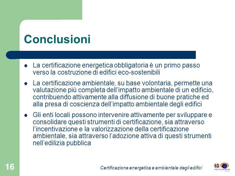 16 Conclusioni La certificazione energetica obbligatoria è un primo passo verso la costruzione di edifici eco-sostenibili La certificazione ambientale