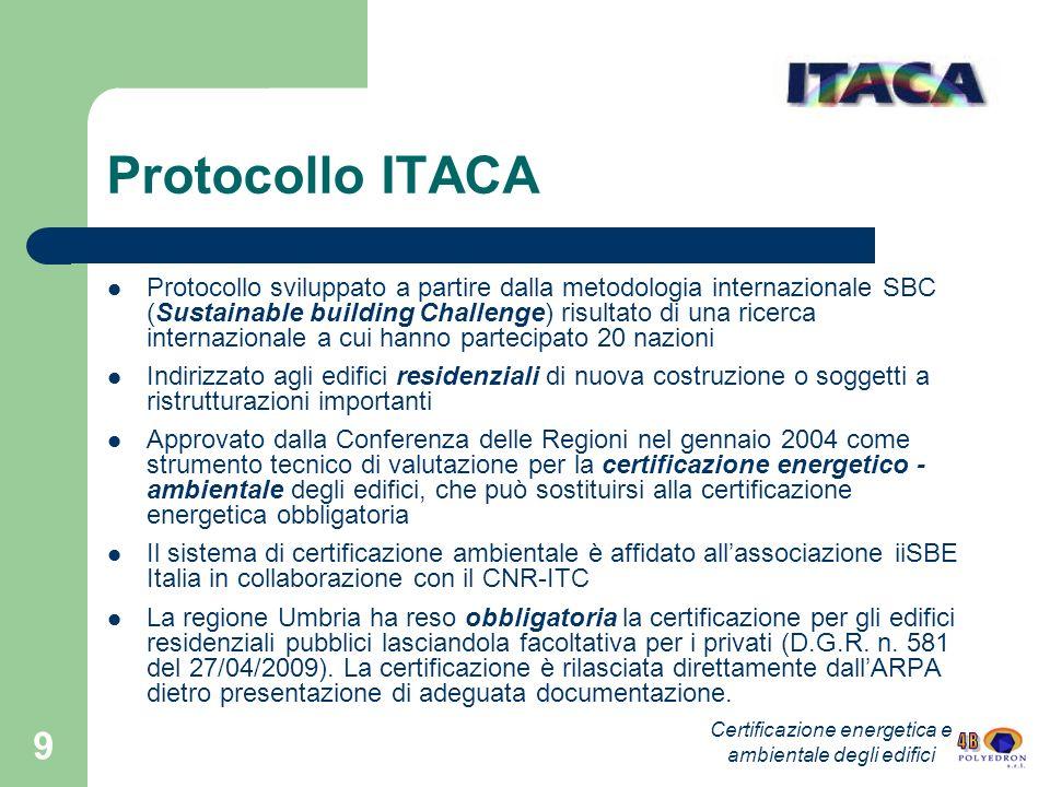 9 Protocollo ITACA Protocollo sviluppato a partire dalla metodologia internazionale SBC (Sustainable building Challenge) risultato di una ricerca inte