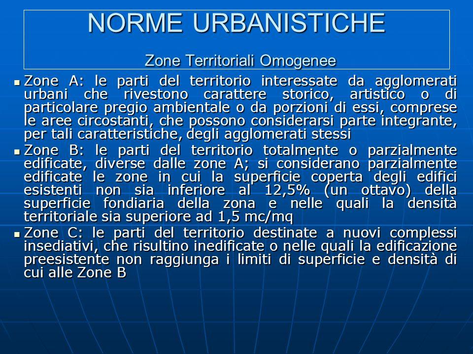 NORME URBANISTICHE Zone Territoriali Omogenee Zone A: le parti del territorio interessate da agglomerati urbani che rivestono carattere storico, artis