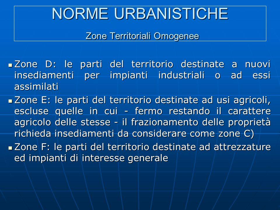 NORME URBANISTICHE Zone Territoriali Omogenee Zone D: le parti del territorio destinate a nuovi insediamenti per impianti industriali o ad essi assimi