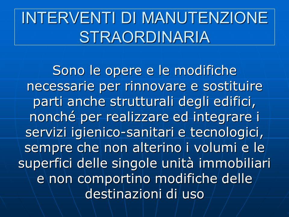 INTERVENTI DI MANUTENZIONE STRAORDINARIA Sono le opere e le modifiche necessarie per rinnovare e sostituire parti anche strutturali degli edifici, non