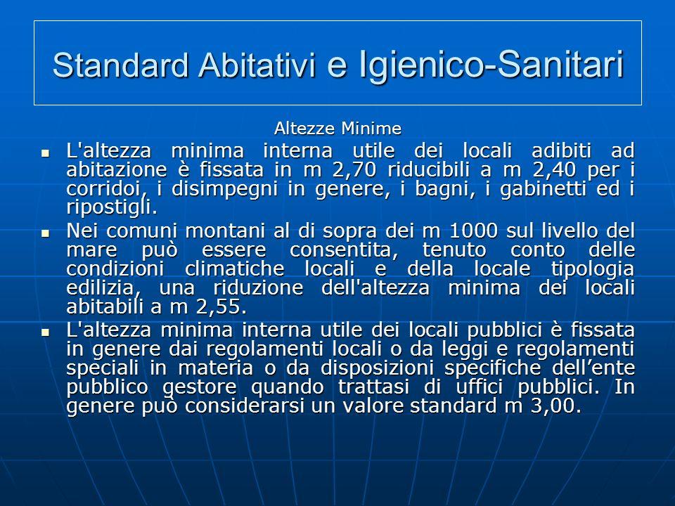 Standard Abitativi e Igienico-Sanitari Altezze Minime L'altezza minima interna utile dei locali adibiti ad abitazione è fissata in m 2,70 riducibili a