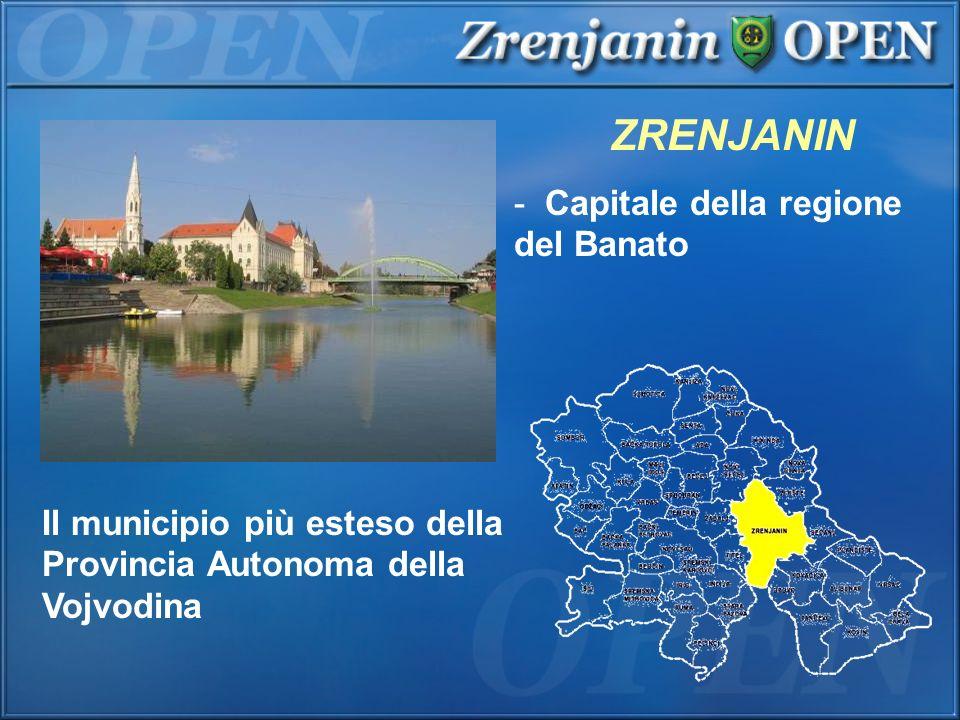 ZRENJANIN - Capitale della regione del Banato Il municipio più esteso della Provincia Autonoma della Vojvodina
