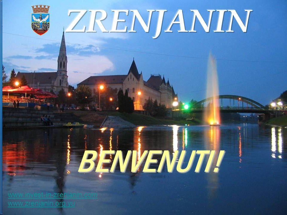 BENVENUTI! BENVENUTI! www.invest-in-zrenjanin.com www.zrenjanin.org.yu