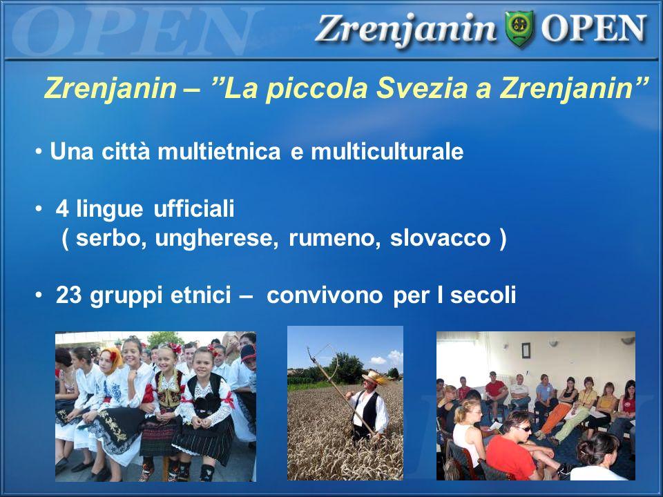 Zrenjanin – La piccola Svezia a Zrenjanin Una città multietnica e multiculturale 4 lingue ufficiali ( serbo, ungherese, rumeno, slovacco ) 23 gruppi e