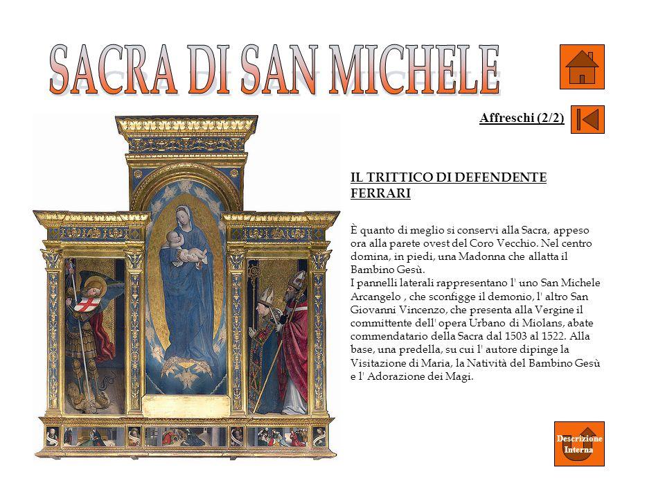 IL TRITTICO DI DEFENDENTE FERRARI È quanto di meglio si conservi alla Sacra, appeso ora alla parete ovest del Coro Vecchio. Nel centro domina, in pied
