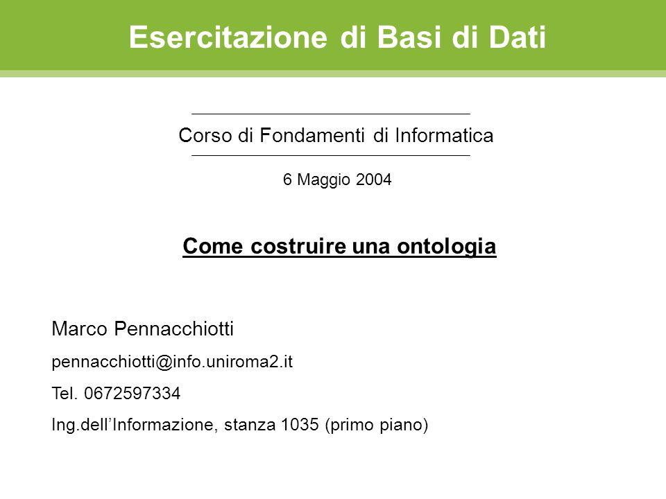 Esercitazione di Basi di Dati Corso di Fondamenti di Informatica Marco Pennacchiotti pennacchiotti@info.uniroma2.it Tel.