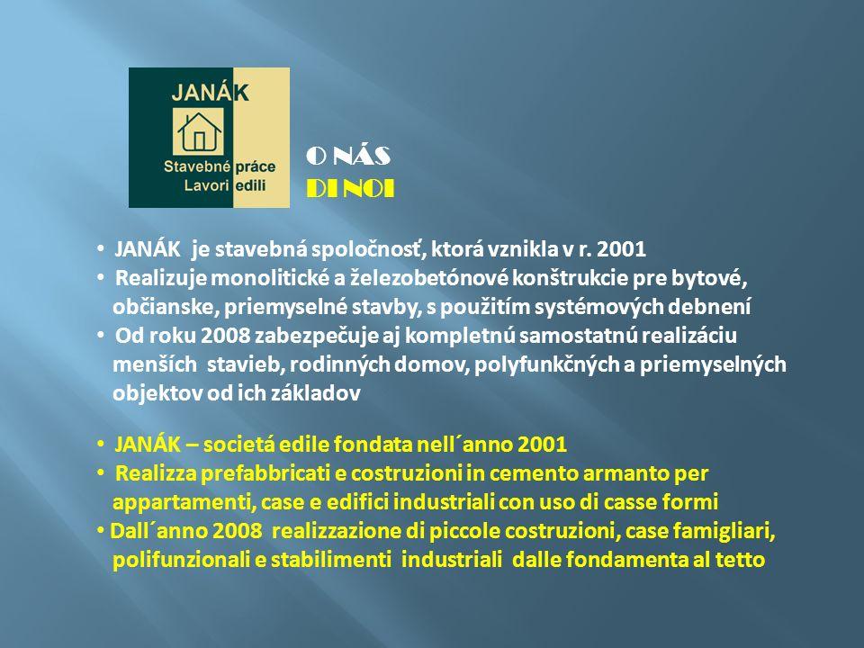 JANÁK je stavebná spoločnosť, ktorá vznikla v r. 2001 Realizuje monolitické a železobetónové konštrukcie pre bytové, občianske, priemyselné stavby, s