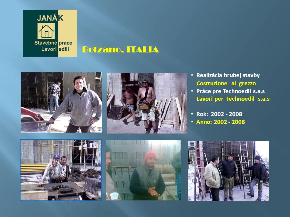 Bolzano, ITALIA Realizácia hrubej stavby Costruzione al grezzo Práce pre Technoedil s.a.s Lavori per Technoedil s.a.s Rok: 2002 - 2008 Anno: 2002 - 20