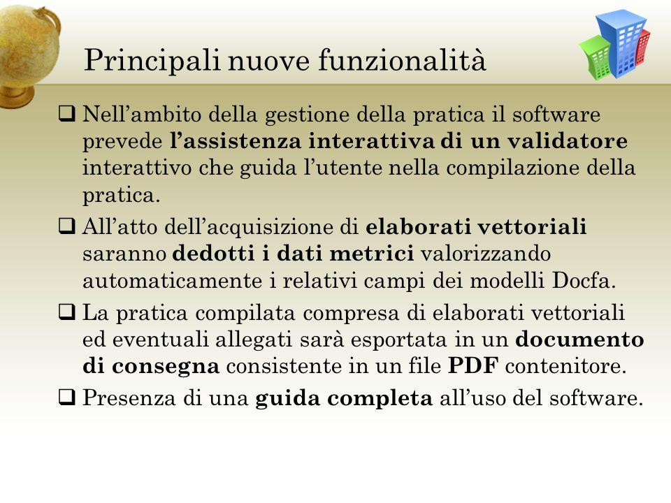 Principali nuove funzionalità Nellambito della gestione della pratica il software prevede lassistenza interattiva di un validatore interattivo che guida lutente nella compilazione della pratica.