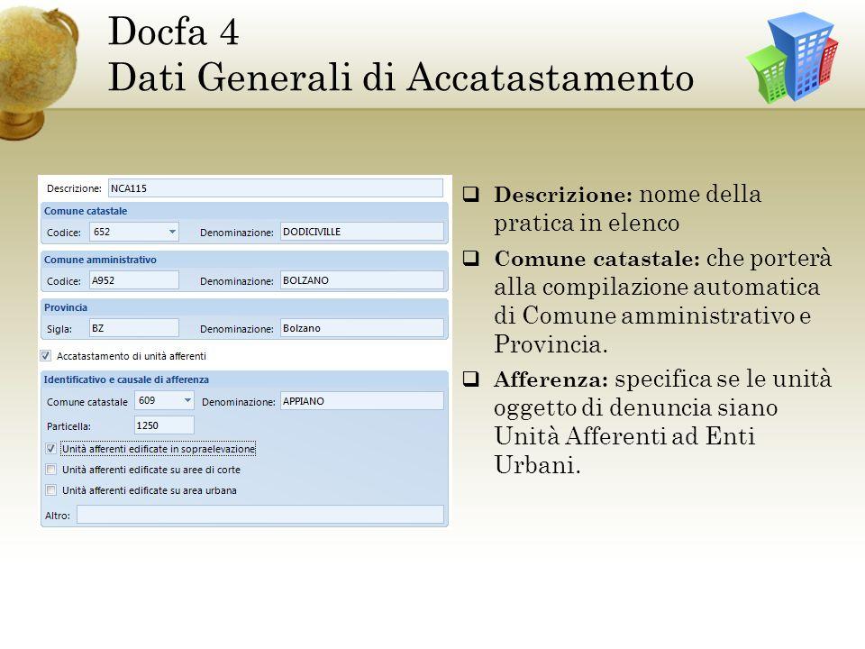 Docfa 4 Dati Generali di Accatastamento Descrizione: nome della pratica in elenco Comune catastale: che porterà alla compilazione automatica di Comune amministrativo e Provincia.