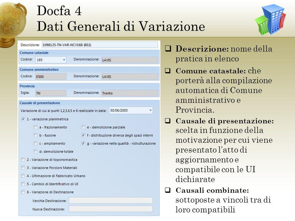 Docfa 4 Dati Generali di Variazione Descrizione: nome della pratica in elenco Comune catastale: che porterà alla compilazione automatica di Comune amministrativo e Provincia.
