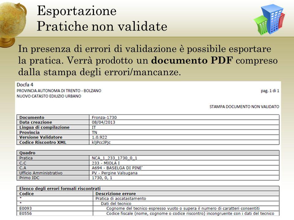 Esportazione Pratiche non validate In presenza di errori di validazione è possibile esportare la pratica.