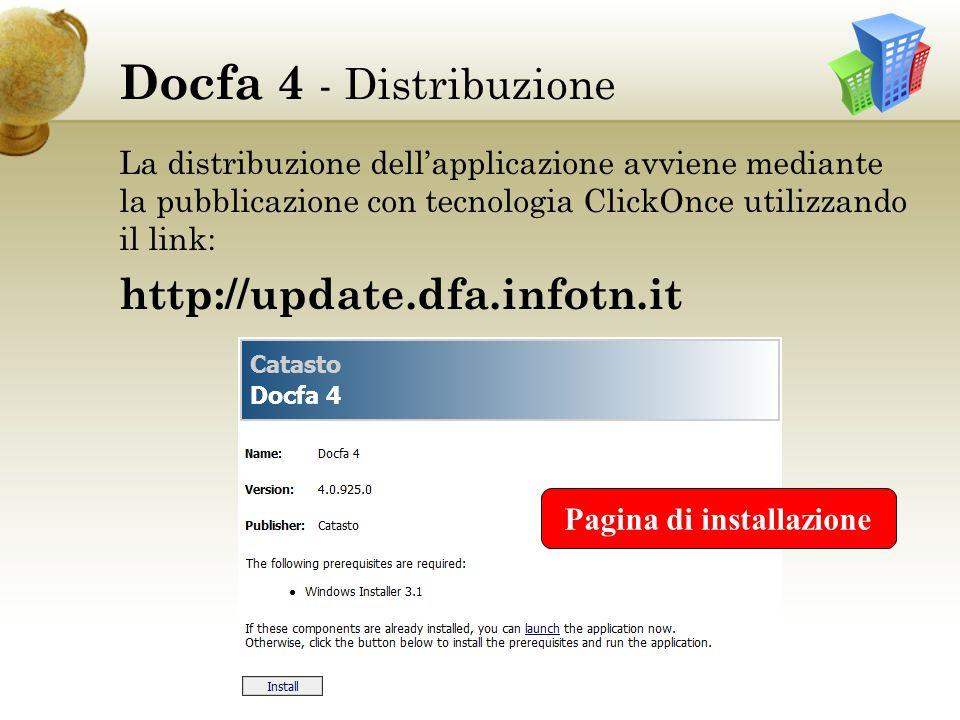 Docfa 4 - Distribuzione La distribuzione dellapplicazione avviene mediante la pubblicazione con tecnologia ClickOnce utilizzando il link: http://update.dfa.infotn.it Pagina di installazione