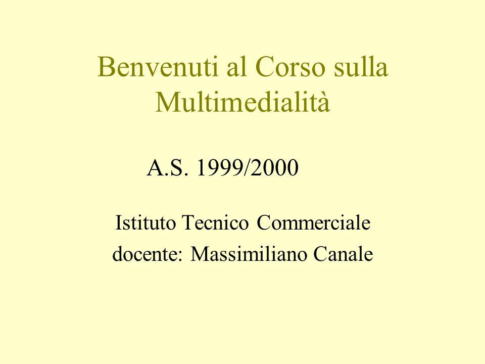 Benvenuti al Corso sulla Multimedialità Istituto Tecnico Commerciale docente: Massimiliano Canale A.S.