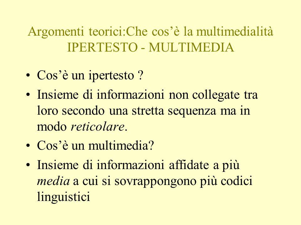 Argomenti teorici:Che cosè la multimedialità IPERTESTO - MULTIMEDIA Cosè un ipertesto .