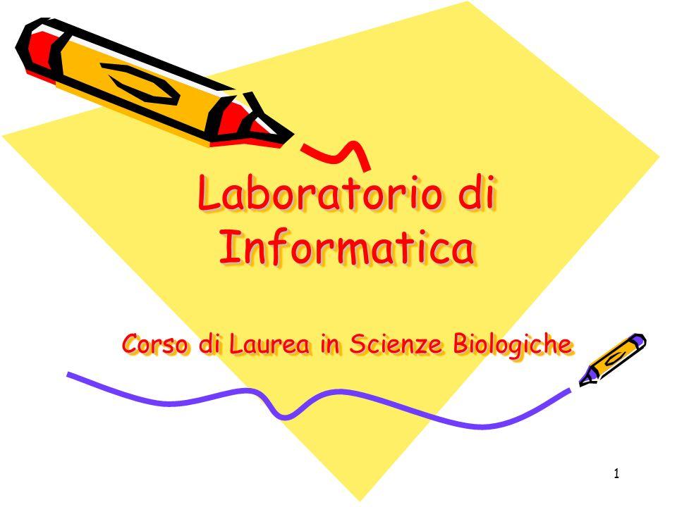 1 Laboratorio di Informatica Corso di Laurea in Scienze Biologiche