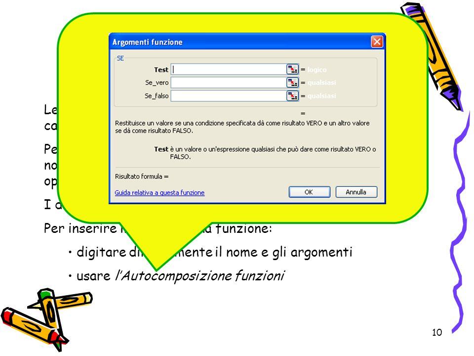 10 Funzioni Le funzioni sono procedure, già memorizzate, che svolgono calcoli anche complessi.