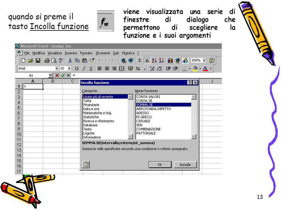 13 quando si preme il tasto Incolla funzione viene visualizzata una serie di finestre di dialogo che permettono di scegliere la funzione e i suoi argomenti