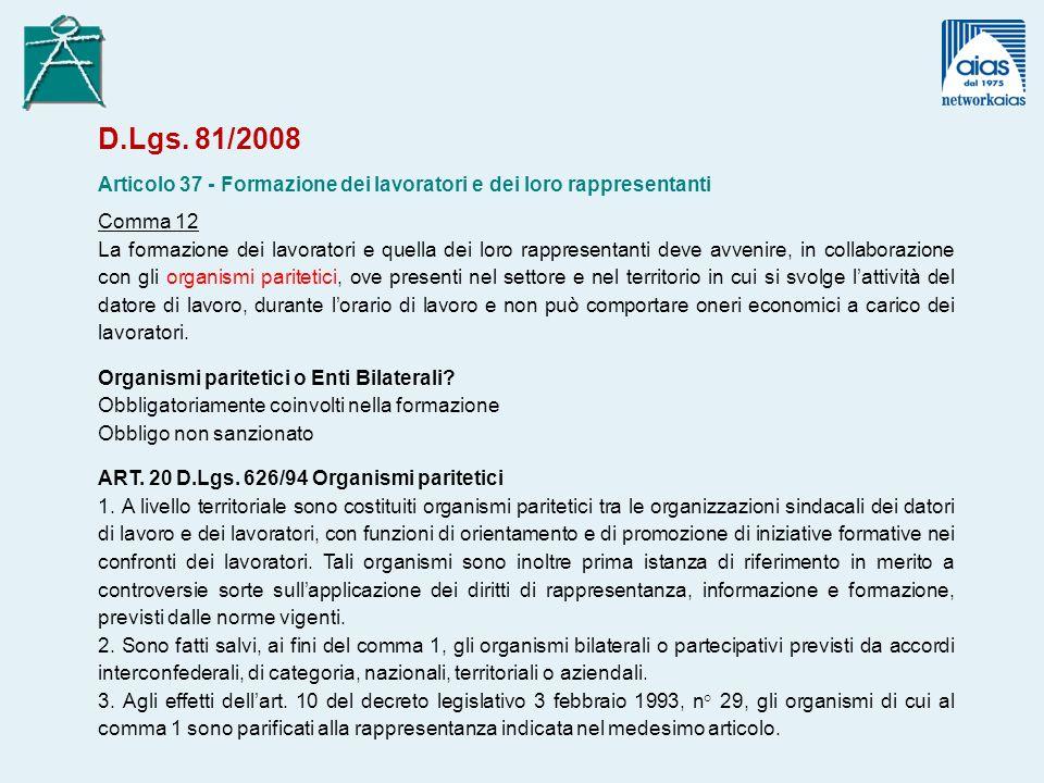D.Lgs. 81/2008 Articolo 37 - Formazione dei lavoratori e dei loro rappresentanti Comma 12 La formazione dei lavoratori e quella dei loro rappresentant