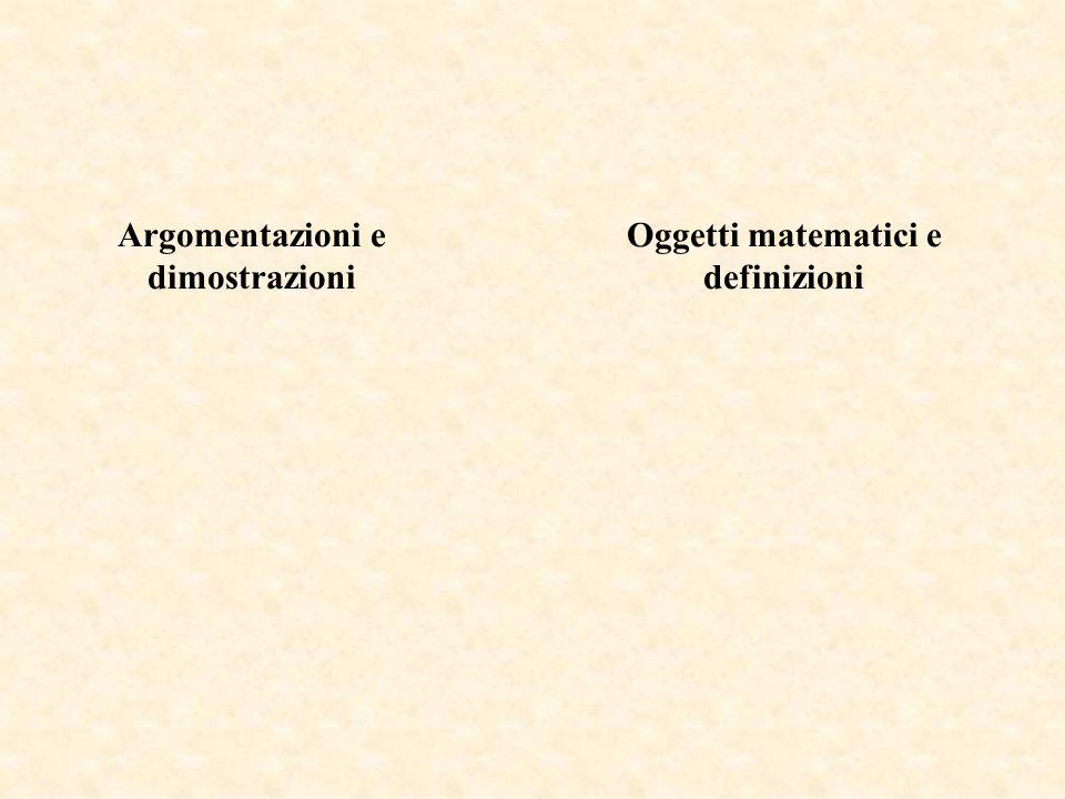 Argomentazioni e dimostrazioni Oggetti matematici e definizioni