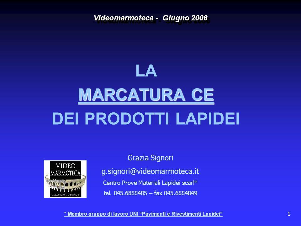 1 MARCATURA CE LA MARCATURA CE DEI PRODOTTI LAPIDEI Videomarmoteca - Giugno 2006 Grazia Signori g.signori@videomarmoteca.it Centro Prove Materiali Lap