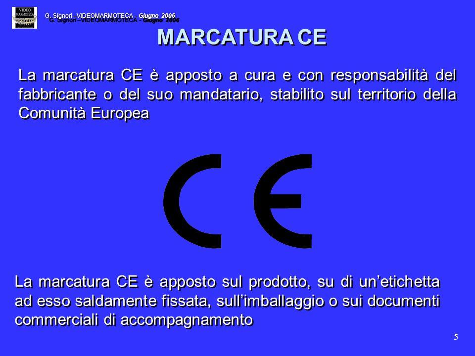 5 MARCATURA CE La marcatura CE è apposto a cura e con responsabilità del fabbricante o del suo mandatario, stabilito sul territorio della Comunità Eur