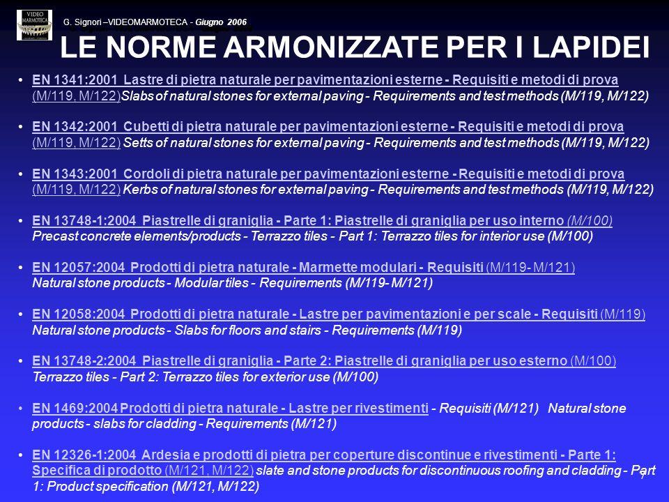 7 LE NORME ARMONIZZATE PER I LAPIDEI EN 1341:2001 Lastre di pietra naturale per pavimentazioni esterne - Requisiti e metodi di prova (M/119, M/122)Sla