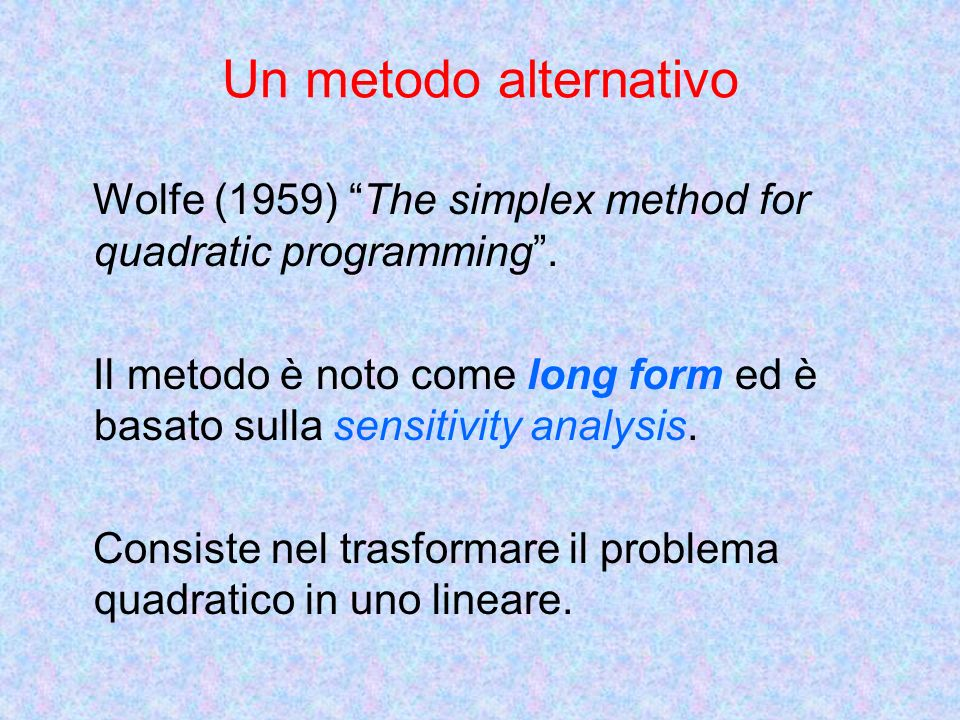 Un metodo alternativo Wolfe (1959) The simplex method for quadratic programming.