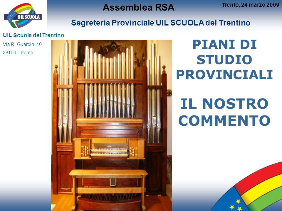 PIANI DI STUDIO PROVINCIALI IL NOSTRO COMMENTO Segreteria Provinciale UIL SCUOLA del Trentino UIL Scuola del Trentino Via R.