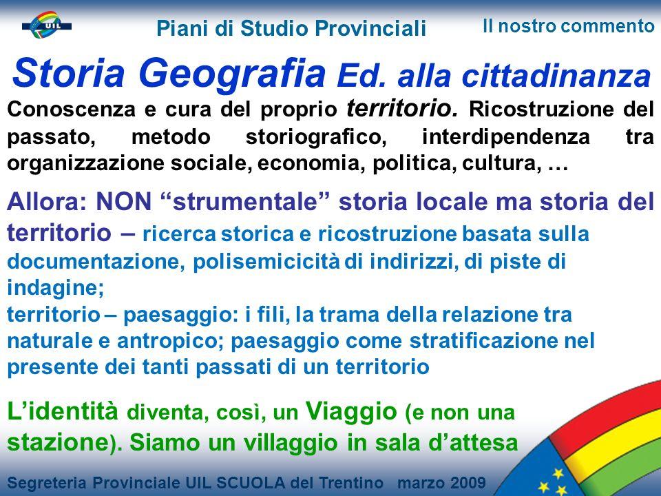 Segreteria Provinciale UIL SCUOLA del Trentino marzo 2009 Piani di Studio Provinciali Il nostro commento Storia Geografia Ed.