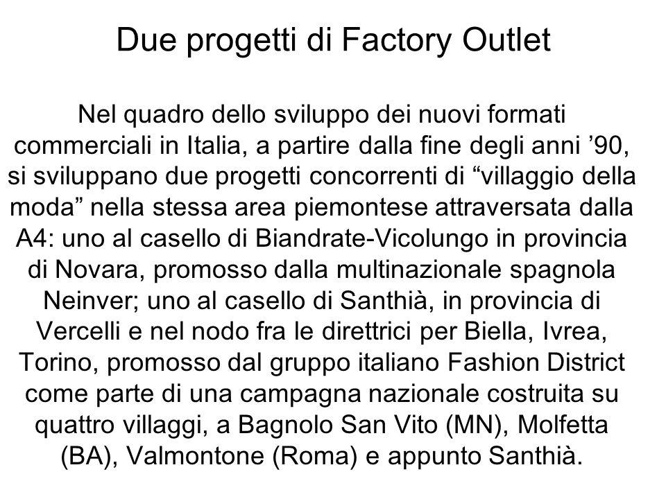 Due progetti di Factory Outlet Nel quadro dello sviluppo dei nuovi formati commerciali in Italia, a partire dalla fine degli anni 90, si sviluppano du