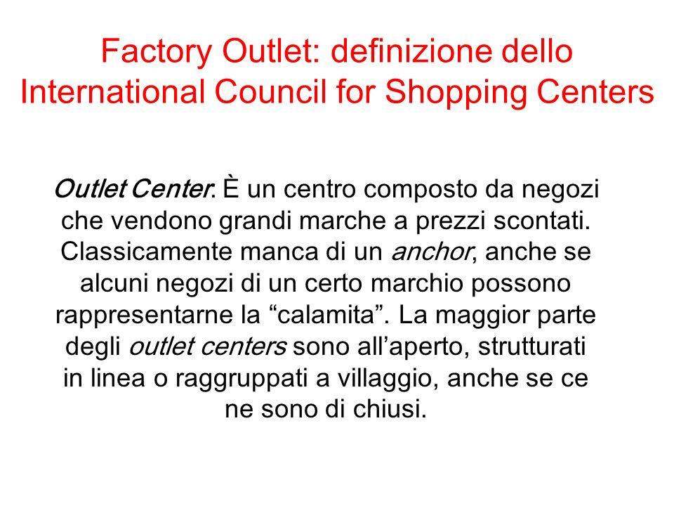 Factory Outlet: definizione dello International Council for Shopping Centers Outlet Center: È un centro composto da negozi che vendono grandi marche a